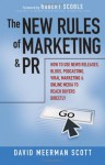 The New Rules of Marketing and PR: How to Use News Releases, Blogs, Podcasting, Viral Marketing, and Online Media to Reach Buyers Directly - David Meerman Scott, Walter Dixon