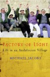 The Factory of Light: Tales from My Andalucian Village - Michael Jacobs