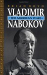 Vladimir Nabokov: The American Years - Brian Boyd