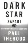 Dark Star Safari Overland from Cairo to Cape Town - Paul Theroux