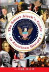 The Smart Aleck's Guide to American History - Adam Selzer