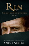Ren: The Man Behind the Monster - Sarah Noffke