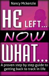 He left...Now What...- A proven step by step guide to getting back to track in life - Nancy Mckenzie