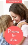 Poems for Mom - Aubrey Durkin