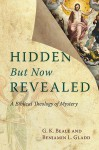 Hidden But Now Revealed: A Biblical Theology of Mystery - G. K. Beale, Benjamin L. Gladd