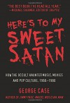 Here's to My Sweet Satan: How the Occult Haunted Music, Movies and Pop Culture, 1966-1980 - George Case
