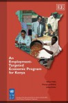 An Employment-Targeted Economic Program for Kenya - Robert Pollin, Mwangi Wa Githinji, James Heintz
