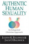Authentic Human Sexuality: An Integrated Christian Approach - Judith K. Balswick, Jack O. Balswick