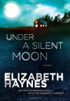 By Elizabeth Haynes Under a Silent Moon: A Novel - Elizabeth Haynes