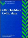 Celtic Chiefdom, Celtic State: The Evolution Of Complex Social Systems In Prehistoric Europe - D. Blair Gibson, Bettina Arnold