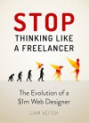 Stop Thinking Like a Freelancer: The Evolution of a $1M Web Designer - Liam Veitch, Alec Ross