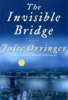 The Invisible Bridge by Julie Orringer (2010-05-04) - Julie Orringer
