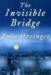 The Invisible Bridge by Julie Orringer (2010-05-04) - Julie Orringer