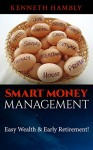 Smart Money Management: Easy Wealth and Early Retirement - Kenneth Hambly