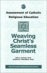Assessment Of Catholic Religious Education: Weaving Christ's - John J. Convey
