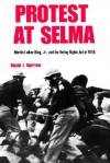 Protest at Selma: Martin Luther King, Jr., and the Voting Rights Act of 1965 - David J. Garrow