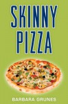 Skinny Pizza: Over 100 healthy recipes for America's favorite food - Barbara Grunes