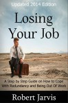 Losing Your Job: A Step by Step Guide on How to Cope With Redundancy and Being Out Of Work - Robert Jarvis