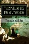 The Spelling Bee for EFL Teachers - Thomas Jerome Baker