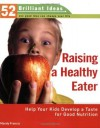 Raising a Healthy Eater (52 Brilliant Ideas): Help Your Kids Develop a Taste for Good Nutrition - Mandy Francis