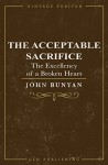 The Acceptable Sacrifice (Annotated): The Excellency of a Broken Heart (Vintage Puritan) - John Bunyan, George Offor, George Cokayn