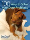 100 Ways to Solve your Dog's Problems - Sarah Fisher