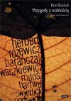 Przygody z wolnością. Uwagi o poezji współczesnej - Piotr Śliwiński