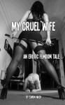 My Cruel Wife: An Erotic FemDom Tale - Simon Nash
