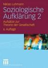 Soziologische Aufklarung 2: Aufsatze Zur Theorie Der Gesellschaft - Niklas Luhmann