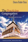 The Practicing Congregation: Imagining a New Old Church - Diana Butler Bass
