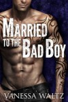 Married to the Bad Boy - Vanessa Waltz