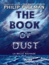 The Book of Dust: La Belle Sauvage (Book of Dust, Volume 1) - Philip Pullman