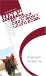 Help! My Adult Child Won't Leave Home - Stephen Bly, Bill Maier