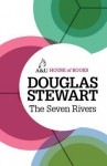 The Seven Rivers: A Lifetime of Fly-Fishing in Australia and New Zealand - Douglas Stewart