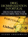Drug Decriminalization in Portugal: Lessons for Creating Fair and Successful Drug Policies - Glenn Greenwald