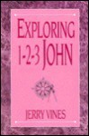 Exploring 1, 2, 3 John - Jerry Vines