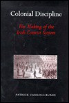 Colonial Discipline: Tha Making of the Irish Convict System - Patrick Carroll