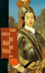 Der Maler von Peking: Roman - Tilman Spengler