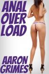 Anal Overload - Aaron Grimes