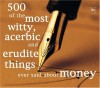 500 of the Most Witty, Acerbic & Erudite Things Ever Said about Money - Philip Jenks