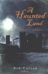 A Haunted Land: Ireland's Ghosts - Bob Curran