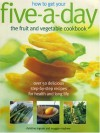How to Get Your Five-A-Day: The Fruit and Vegetable Cookbook: Over 50 Delicious Step-by-Step Recipes for Health and Long Life - Maggie Mayhew
