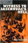 Witness to Jasenovac's Hell - Ilija Ivanovic, Wanda Schindley, Aleksandra Lazic
