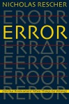 Error: (On Our Predicament When Things Go Wrong) - Nicholas Rescher