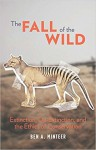 The Fall of the Wild: Extinction, De-Extinction, and the Ethics of Conservation - Ben A. Minteer