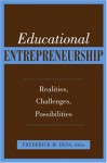 Educational Entrepreneurship: Realities, Challenges, Possibilities - Frederick M. Hess