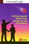 Getting Special Needs Kids Ready for the Real World: Special Education from a Love and Logic Perspective - David Funk