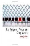 La Poigne; Piece en Cinq Actes (French Edition) - Jean Jullien