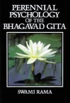 Perennial Psychology of the Bhagavad-Gita - Swami Rama