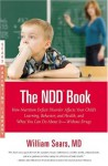 The N.D.D. Book: How Nutrition Deficit Disorder Affects Your Child's Learning, Behavior, and Health, and What You Can Do About It--Without Drugs - William Sears, Martha Sears